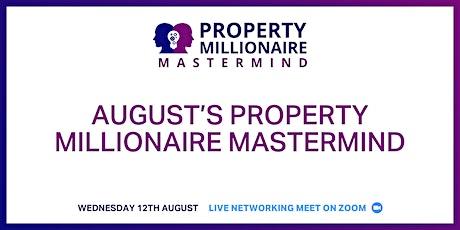 August's Property Millionaire Mastermind tickets