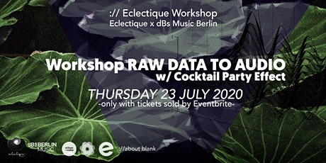 Workshop RAW DATA TO AUDIO  w/ Cocktail Party Effect Tickets