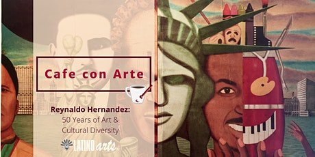 Cafe Con Arte: Reynaldo Hernandez-50 Years of Art and Cultural Diversity tickets
