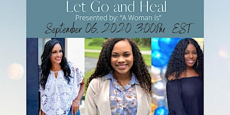 """Let Go  & Heal: Presented by """"A Woman Is"""" tickets"""