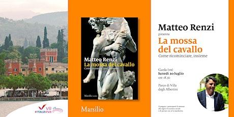 MATTEO RENZI - Presentazione libro LA MOSSA DEL CAVALLO - Garda, VR biglietti