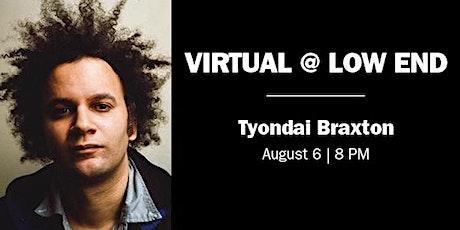 VIRTUAL @ LOW END | TYONDAI BRAXTON tickets