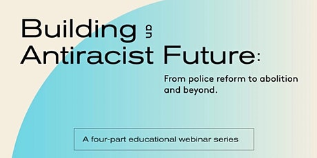 Building an Anti-racist Future: From Police Reform to Abolition and Beyond tickets