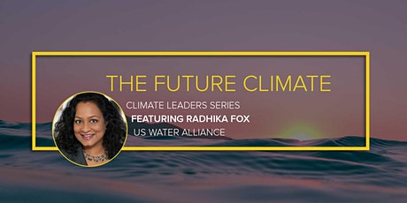 The Future Climate: Conversation with Climate Leader Radhika Fox tickets
