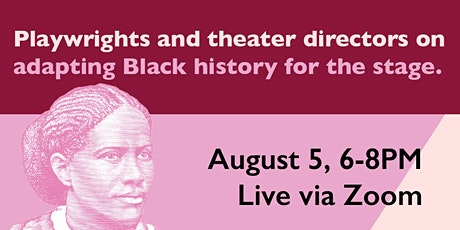 Making Art, Making History! Playwrights on Adapting Black History tickets