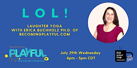 LOL! Laughter Yoga with Erica Buchholz Ph.D. of Becoming Playful tickets
