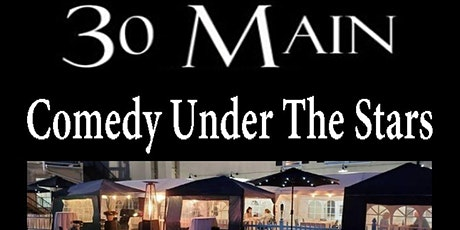 Comedy Under The Stars at 30 Main! tickets
