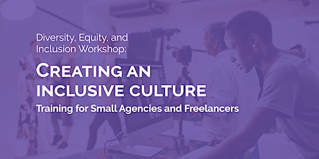 Workshop: Creating an Inclusive Culture for Small Agencies and Freelancers tickets
