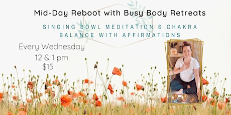 Mid-Day Reboot: Singing Bowl Meditation & Chakra Balance with Affirmations tickets