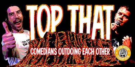 TOP THAT - Comedians Outdoing Eachother tickets