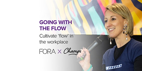 Going with the flow, Presented by Fora X Champs tickets