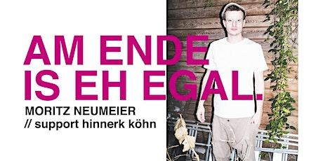 Moritz Neumeier - Am Ende is eh egal. Tickets