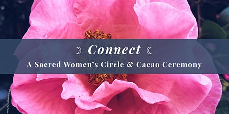 Connect - A Sacred Women's Circle & Cacao Ceremony tickets