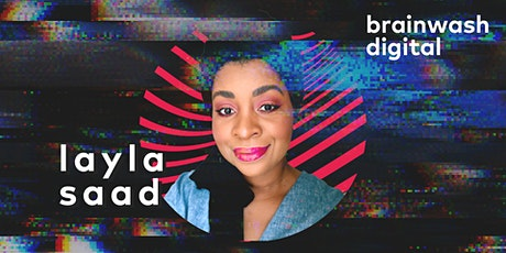 Brainwash Digital - Layla F. Saad tickets