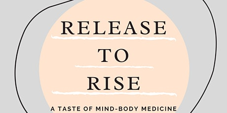 Release to Rise; A taste of mind-body medicine tickets