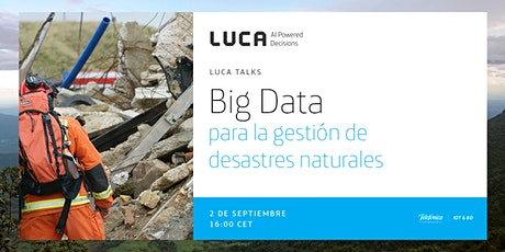 LUCA Talk: Big Data para la gestión de desastres naturales entradas