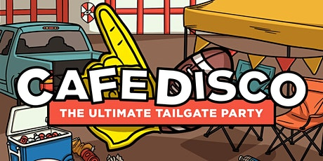 Cafe Disco: The Ultimate Tailgate Party tickets