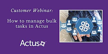 Customer Webinar: How to manage bulk tasks in Actus tickets