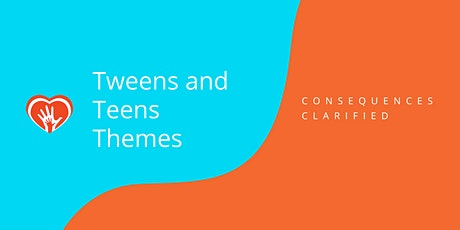 Tweens and Teens Themes: Consequences Clarified tickets