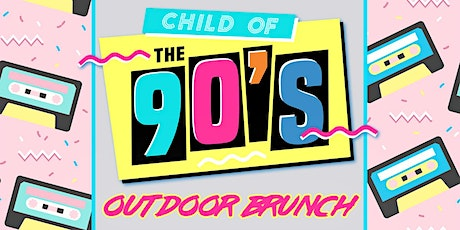 Child of The 90's Outdoor Brunch tickets