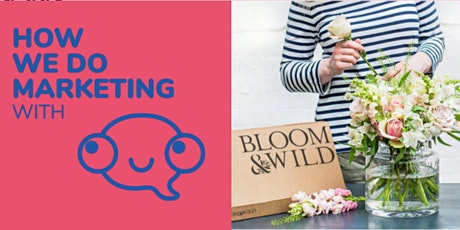 How *we* do marketing ... with Bloom & Wild tickets