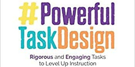 Powerful Task Design:  Rigorous and Engaging Tasks to Level Up Instruction tickets