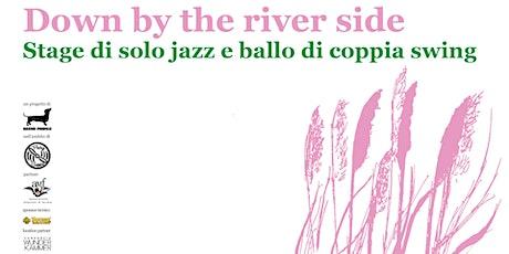 DOWN BY THE RIVERSIDE: stage di solo Jazz e ballo di coppia Swing biglietti