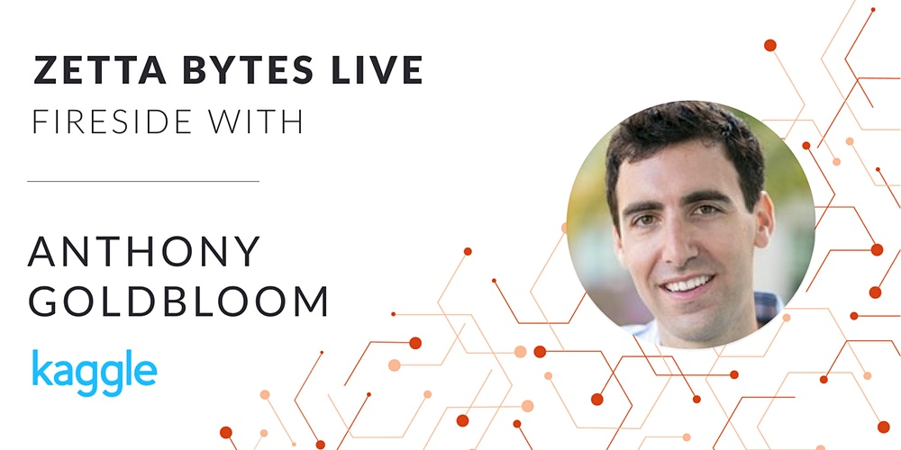 Join us for a Zetta Bytes Live fireside chat with the innovative AI mind, Anthony Goldbloom founder and CEO of Kaggle.