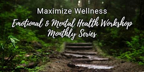 Maximize Wellness: Emotional  & Mental Health Workshop Series tickets