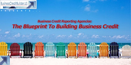 Business Credit Reporting Agencies: The Blueprint To Building Business Cred tickets