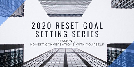 Goal Setting 2020 Reset Series - Honest Conversations with Yourself tickets