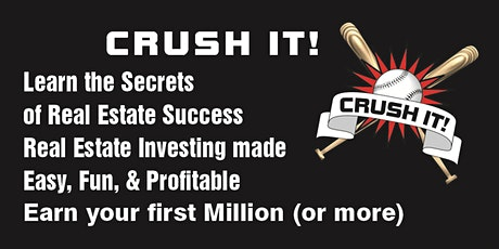 CRUSH IT !-with Real Estate 2021-Learn the Secrets of Real Estate Success. tickets