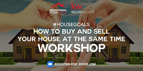 How to Buy and sell your house at the same time Workshop #HOUSEGOALS tickets