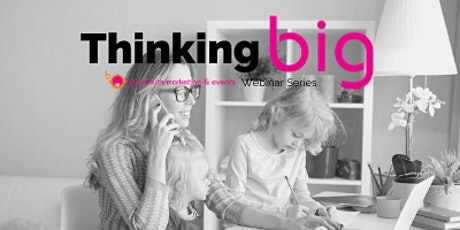 Thinking Big webinar series - events 3 and 4 tickets