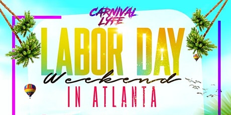 CARNIVALLYFE  LABOR DAY WEEKEND IN ATLANTA - 5+ EVENTS tickets