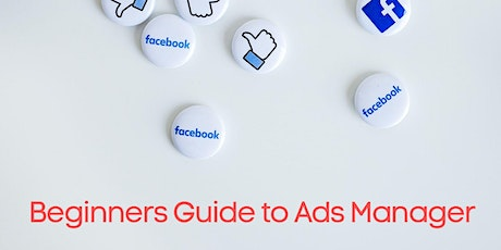 Facebook Beginners guide to Ads Manager - Session 2 tickets