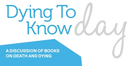 Dying to Know Day ~ A discussion of books on death and dying tickets