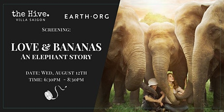 Earth.Org Screening: Love and Bananas - An Elephant Story  (Saigon) tickets