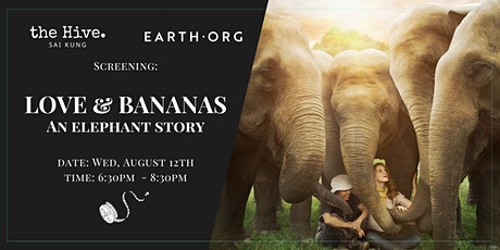 Earth.Org Screening: Love and Bananas - An Elephant Story  (Sai Kung) tickets