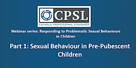 Part 1: Sexual Behaviour in Pre-Pubescent Children (webinar) tickets