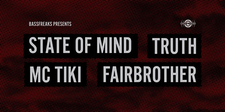 Bassfreaks Presents  State of Mind//Truth//MC Tiki//Fairbrother tickets