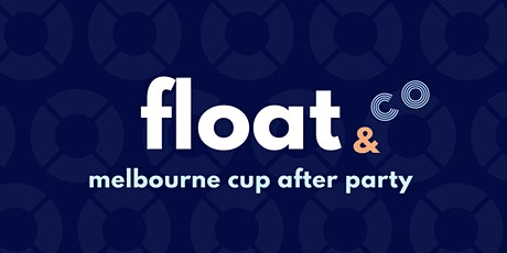 FLOAT AND CO. Melbourne Cup After Party tickets