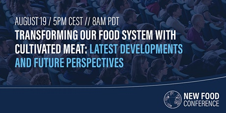 Transforming our food system with cultured meat: developments & perspective tickets