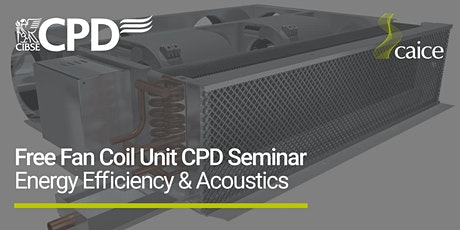 Fan Coil Unit Energy Efficiency & Acoustics CPD Seminar tickets