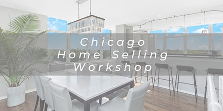 Chicago Home Sellers Workshop - How to Get Top Dollar in Uncertain Times tickets