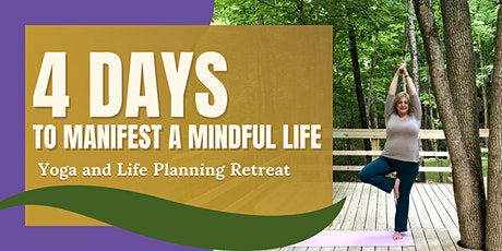 4 Days to Manifest a Mindful Life:  Yoga and Life Planning Retreat tickets