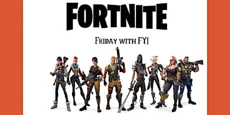 FYI Fortnite Friday tickets