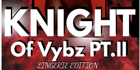 Knights of Vybz *lingerie edition* tickets