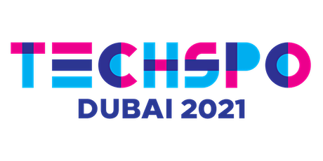 TECHSPO Dubai 2021 Technology Expo (Internet ~ Mobile ~ AdTech ~ MarTech) tickets