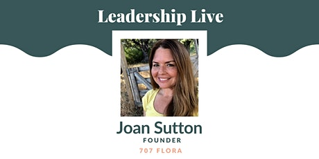 Leadership Live with Joan Sutton, Founder @ 707 flora - Clean CBD skincare tickets